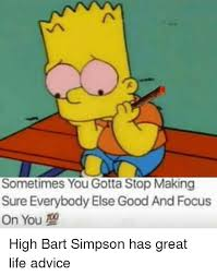 Bart Simpson Meme - sometimes yougotta stop making sure everybody else good and focus