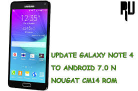 Install Android Nougat On Galaxy Note 8 0 Cm14 Update Galaxy Note 4 To Android N 7 0 Nougat Root Update