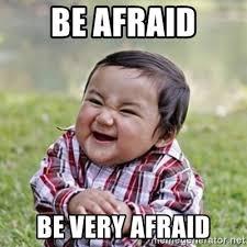 Afraid Meme - be afraid be very afraid evil toddler kid2 meme generator