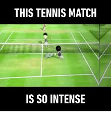 Tennis Memes - this tennis match is so intense meme on sizzle