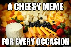 Cheesy Memes - a cheesy meme for every occasion cheesy quickmeme