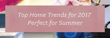 Latest Home Trends 2017 Top Home Trends For 2017