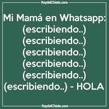 hola imagenes whatsapp chiste mi mamá en whatsapp escribiendo escribiendo