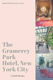 a review of the gramercy park hotel nyc her travel edit