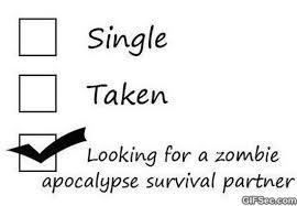 Funny Single Memes - single taken looking for a zombie apocalypse survival partner
