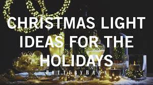 Christmas Light Ideas by Christmas Light Ideas For The Holidays Youtube