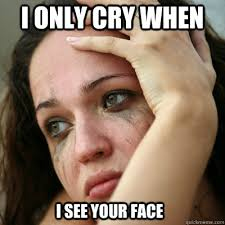 Ugly Meme Face - i only cry when i see your face ugly face reaction quickmeme