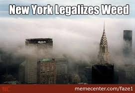 Meme Nyc - new york legalizes weed by faze1 meme center