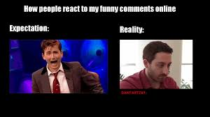 Funny Memes For Comments - reaction to funny comments expectation vs reality know your meme