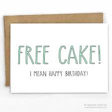 free cake funny happy birthday card be real birthday cards and