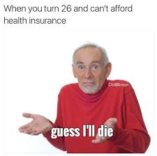 Health Insurance Meme - health insurance guess i ll die know your meme