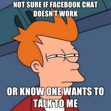 Don T Talk To Me Meme - not sure if facebook chat doesn t work or know one wants to talk to