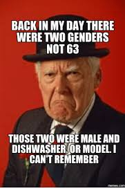 Back In My Day Meme - back in my day there were two genders not 63 those two weremaleand