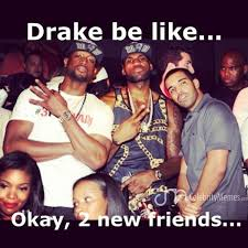 Drake Meme No New Friends - 15 best aubrey drake lmao images on pinterest aubrey drake
