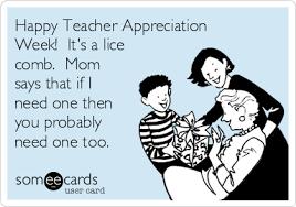 Teacher Appreciation Memes - happy teacher appreciation week it s a lice comb mom says that