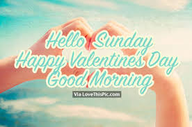 hello valentines day hello sunday happy s day morning pictures photos