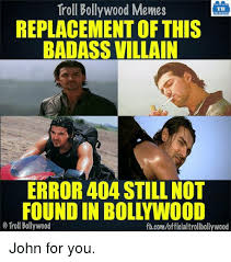 Bollywood Meme - troll bollywood memes tb replacement of this badass villain error