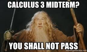 Calculus Meme - calculus 3 midterm you shall not pass gandalf meme generator