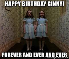 Forever And Ever Meme - happy birthday ginny forever and ever and ever the shining twins