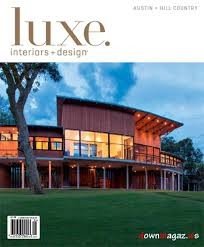 luxe interior design magazine austin hill country edition fall