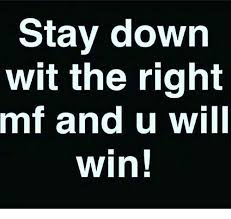 U Win Meme - stay down wit the right mf and u will win meme on me me