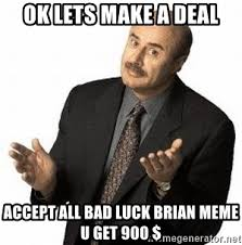 Make Bad Luck Brian Meme - ok lets make a deal accept all bad luck brian meme u get 900 dr