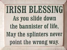 Banister Meaning Irish Blessing As You Slide Down The Banister Of Life May The