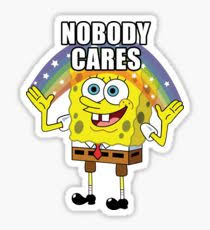 No One Cares Meme Spongebob - meme spongebob square stickers redbubble