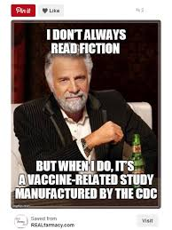 I Don T Always Memes - how the cdc fda and who lost the trust of vaccine skeptics