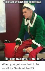 Elf Christmas Meme - there are 22 days till christmas but only 1440 days till my eas when