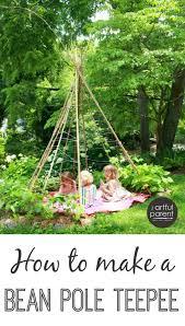 Backyard Teepee To Make A Bean Pole Teepee For A Kids Garden
