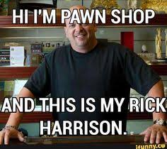 Rick Harrison Meme Generator - pawn stars rick harrison my shows pinterest pawn stars net