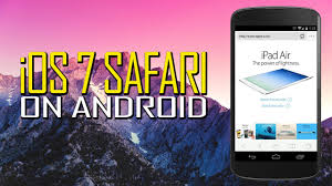 android browser apk ios 7 safari browser v1 6 for android