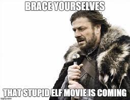 Elf Movie Meme - brace yourselves x is coming meme imgflip