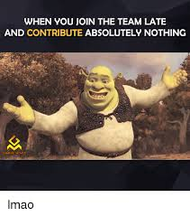 Gaming Memes - when you join the team late and contribute absolutely nothing