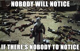Funny Assassins Creed Memes - no witnesses assassin s creed know your meme