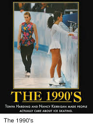 Tonya Meme - the 1990 s tonya harding and nancy kerrigan made people actually