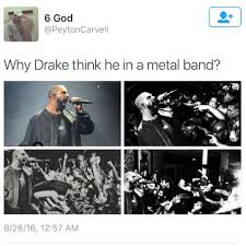 Metal Band Memes - drake think he in a metal band memes