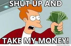 Meme Shut Up - money meme shut up and take my money picsmine