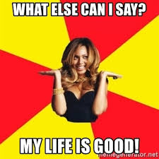 Life Is Good Meme - my life is good meme life best of the funny meme
