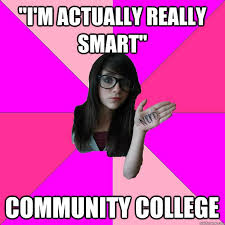 Community College Meme - i m actually really smart community college idiot nerd girl