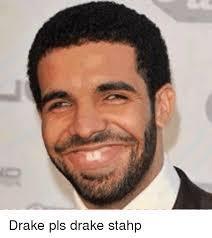 Stahp Meme - drake pls drake stahp drake meme on me me