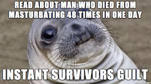 Guilt Meme - survivor s guilt meme on imgur