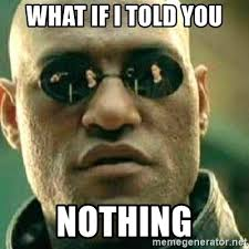 Nothing Meme - what if i told you nothing what if i told you meme generator