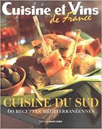 cuisines et vins de amazon fr cuisine du sud 60 recettes méditerranéennes cuisine