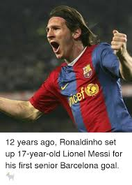Year 12 Memes - 11ce 12 years ago ronaldinho set up 17 year old lionel messi for his