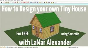 how to design houses how to design tiny houses in sketchup lesson 1