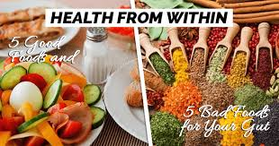 health from within 5 good foods and 5 bad foods for your gut