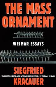 the mass ornament weimar essays co uk siegfried kracauer