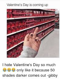 I Hate Valentines Day Meme - valentine s day is coming up i hate valentine s day so much